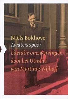 Awaters spoor - Literaire omzwervingen door het Utrecht van Martinus Nijhoff
