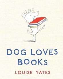 'Dog Loves Books' - een prentenboek van Louise Yates