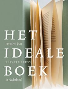 Honderd jaar private press in Nederland beschreven in 'Het ideale boek'