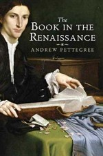 'The Book in the Renaissance'- Andrew Pettegree