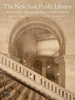 The New York Public Library - The Architecture and Decoration of the Stephen A. Schwarzman Building