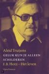 Aleid Truijens schreef het levensverhaal van F.B. Hotz: 'Geluk kun je alleen schilderen'