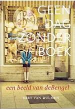 Geen dag zonder boek - Bart van Dulmen schrijft een levendig verhaal over zijn boekhandel de Bengel